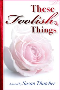 These Foolish Things - A Novel by Susan Thatcher
